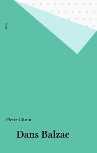 Pierre Citron - Dans Balzac.
