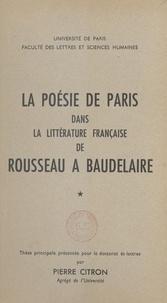 Pierre Citron - La poésie de Paris dans la littérature française de Rousseau à Baudelaire - Tomes 1 et 2.