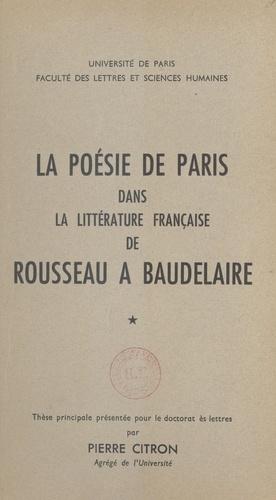 La poésie de Paris dans la littérature française de Rousseau à Baudelaire. Tomes 1 et 2