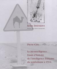 Pierre Citti - La Mésintelligence - Essais d'histoire de l'intelligence française du symbolisme à 1914.