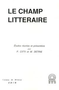 Pierre Citti et Muriel Détrie - Le champ littéraire.