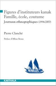 Pierre Clanché - Figures d'instituteurs kanak : famille, école, coutume - Journaux ethnographiques (1994-2007).