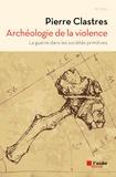 Pierre Clastres - Archéologie de la violence - La guerre dans les sociétés primitives.