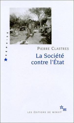 Pierre Clastres - La Société contre l'Etat - Recherches d'anthropologie politique.