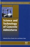 Pierre-Claude Aïtcin et Robert Flatt - Science and Technology of Concrete Admixtures.