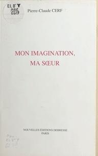 Pierre-Claude Cerf - Mon imagination, ma sour.