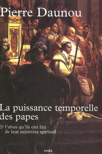 Pierre Claude François Daunou - Essai historique sur la puissance temporelle des Papes - Sur l'abus qu'ils ont fait de leur ministère spirituel, et pour les guerres qu'ils ont déclarées aux souverains, spécialement à ceux qui avaient la prépondérance en Italie.