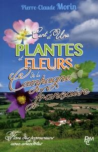 Pierre-Claude Morin - Cent et une plantes et fleurs de la campagne francaise des plaines et des collines - Flore des promeneurs avec anecdotes.