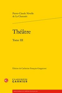 Pierre-Claude Nivelle de la Chaussée - Théâtre - Tome 3.