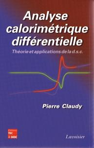 Pierre Claudy - Analyse calorimétrique différentielle - Théorie et applications de la d.s.c..