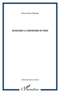 Pierre-Claver Ilboudo - Madame la ministre et moi.