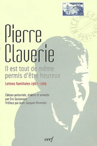 Pierre Claverie - Il est tout de même permis d'être heureux - Lettres familiales 1967-1969.