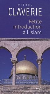 Pierre Claverie - Petite introduction à l'islam.