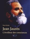 Pierre Clavilier - Jean Jaurès - L'éveilleur des consciences.