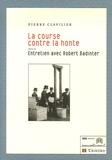 Pierre Clavilier - La course contre la honte - Suivi de Entretien avec Robert Badinter.