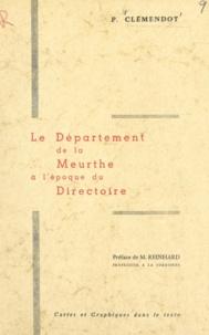 Pierre Clémendot et Marcel R. Reinhard - Le département de la Meurthe à l'époque du Directoire.