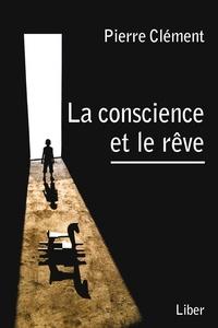Pierre Clément - La conscience et le rêve.