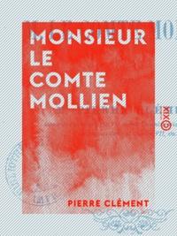 Pierre Clément - Monsieur le comte Mollien.