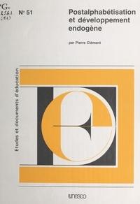 Pierre Clément - Postalphabétisation et développement endogène.