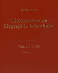 Pierre Clerc - Dictionnaire de biographie héraultaise - Des origines à nos jours, 2 volumes.