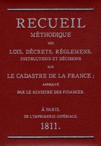 Pierre Clergeot - Recueil méthodique des lois, décrets, réglements, instructions et décisions sur le cadastre de la France approuvé par le ministre des finances.