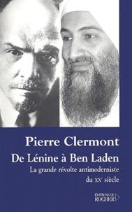 Pierre Clermont - De Lénine à Ben Laden - La grande révolte antimoderniste du XXe siècle.