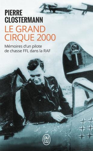 Le grand cirque 2000. Mémoires d'un pilote de chasse FFL dans la RAF