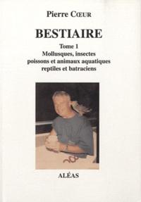 Bestiaire - Tome 1, Mollusques, insectes, poissons et animaux aquatiques, reptiles et batraciens.pdf
