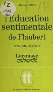 Pierre Cogny et Jacques Demougin - L'éducation sentimentale, de Flaubert - Le monde en creux.