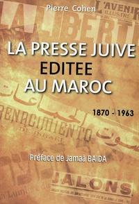 Pierre Cohen - La presse juive éditée au Maroc (1870-1963).
