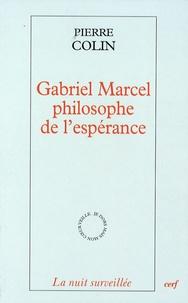Pierre Colin - Gabriel Marcel, philosophe de l'espérance.