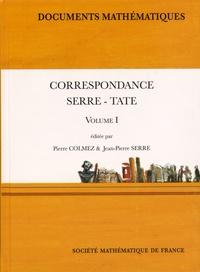 Pierre Colmez et Jean-Pierre Serre - Correspondance Serre-Tate - Tome 1.