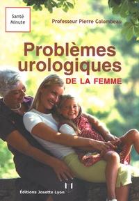Pierre Colombeau - Les problèmes urologiques de la femme.