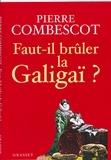 Pierre Combescot - Faut-il brûler la Galigaï ?.