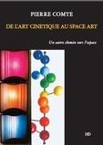 Pierre Comte - De l'art cinétique au Space Art - Un autre chemin vers l'espace.