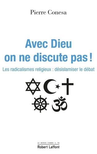 Avec Dieu, on ne discute pas. Les radicalismes religieux : désislamiser le débat