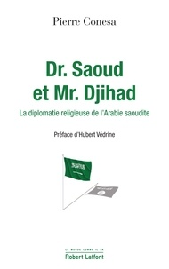Pierre Conesa - Dr. Saoud et Mr. Djihad - La diplomatie religieuse de l'Arabie Saoudite.
