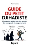 Pierre Conesa - Guide du petit djihadiste - A l'usage des adolescents, des parents, des enseignants et des gouvernants.