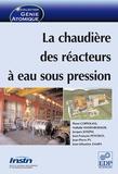 Pierre Coppolani et Nathalie Hassenboehler - La chaudière des réacteurs à eau sous pression.