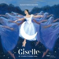 Pierre Coran et Olivier Desvaux - Giselle - Un ballet d'Adolphe Adam.