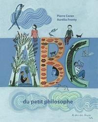 Pierre Coran et Aurélia Fronty - L'ABC du petit philosophe.