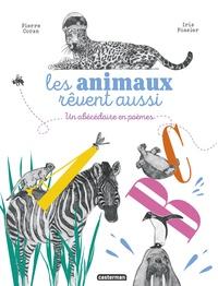 Pierre Coran et Iris Fossier - Les animaux rêvent aussi - Un abécédaire en poèmes.
