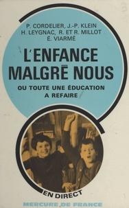Pierre Cordelier et Jean-Pierre Klein - L'enfance malgré nous - Ou Toute une éducation à refaire.