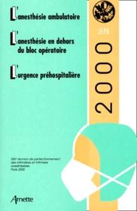 Pierre Coriat et  Collectif - L'anesthésie ambulatoire ; L'anesthésie en dehors du bloc opératoire ; L'urgence préhospitalière - 21e Réunion de Perfectionnement des Infirmières et Infirmiers Anesthésistes, Edition 2000.