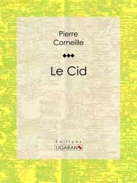 Le Cid - Pierre Corneille, Ligaran - Format ePub - 9782335004564 - 5,99 €
