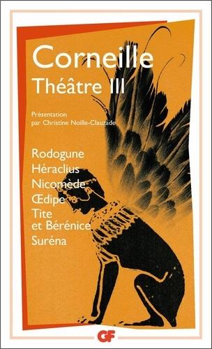 Théâtre Tome 3. Rodogune.Héraclius.Nicomède.Oedipe.Tite et Bérénice.Suréna