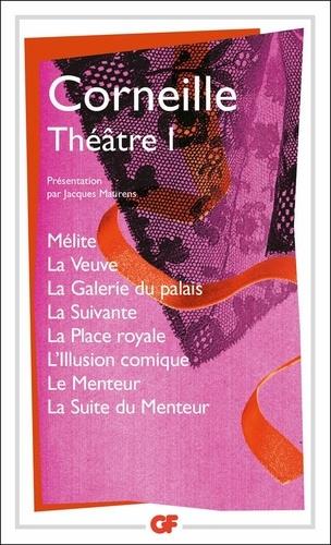 Pierre Corneille - Théâtre - Tome 1, Mélite ; La Veuve ; La Galerie du palais ; La Suivante ; La Place royale ; L'Illusion comique ; Le Menteur ; La Suite du Menteur.