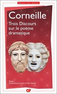 Pierre Corneille et Bénédicte Louvat - Trois discours sur le poème dramatique.
