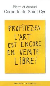 Pierre Cornette de Saint Cyr et Arnaud Cornette de Saint Cyr - Profitez-en l'art est encore en vente libre !.