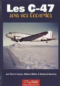 Pierre Cornu et Gilbert Millas - Les C-47 sous nos cocardes.